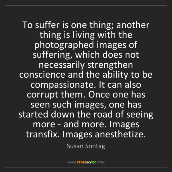 Susan Sontag: To suffer is one thing; another thing is living with...