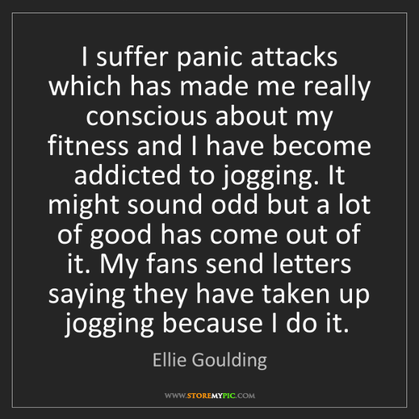 Ellie Goulding: I suffer panic attacks which has made me really conscious...
