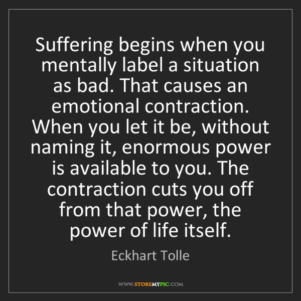 Eckhart Tolle: Suffering begins when you mentally label a situation...