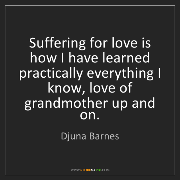 Djuna Barnes: Suffering for love is how I have learned practically...
