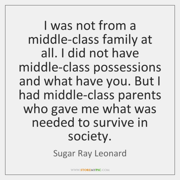 I was not from a middle-class family at all. I did not ...