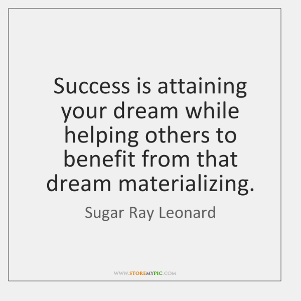 Success is attaining your dream while helping others to benefit from that ...