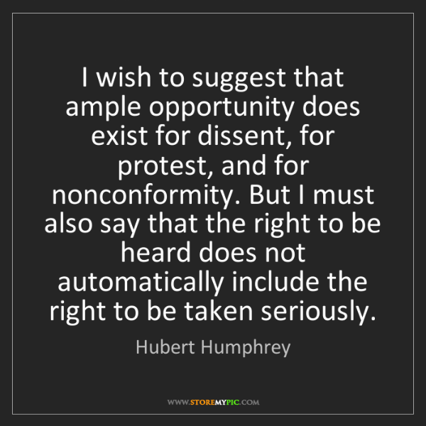 Hubert Humphrey: I wish to suggest that ample opportunity does exist for...