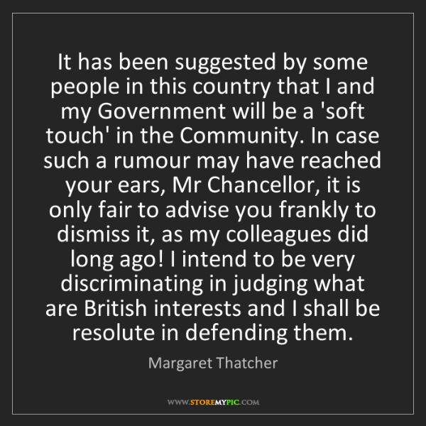Margaret Thatcher: It has been suggested by some people in this country...