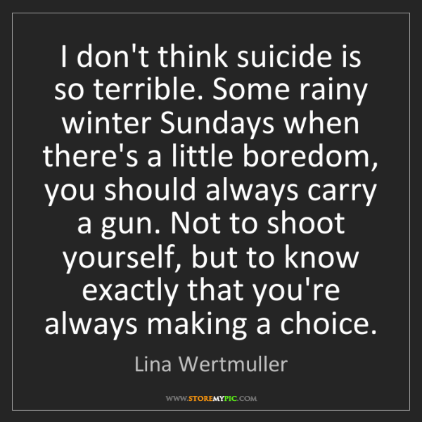Lina Wertmuller: I don't think suicide is so terrible. Some rainy winter...
