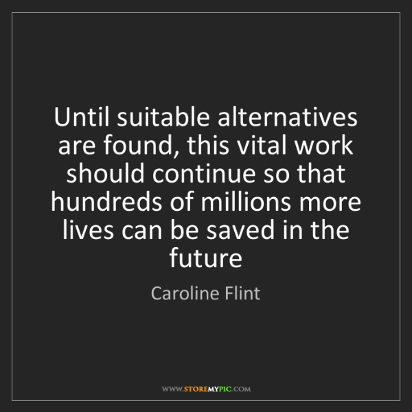 Caroline Flint: Until suitable alternatives are found, this vital work...