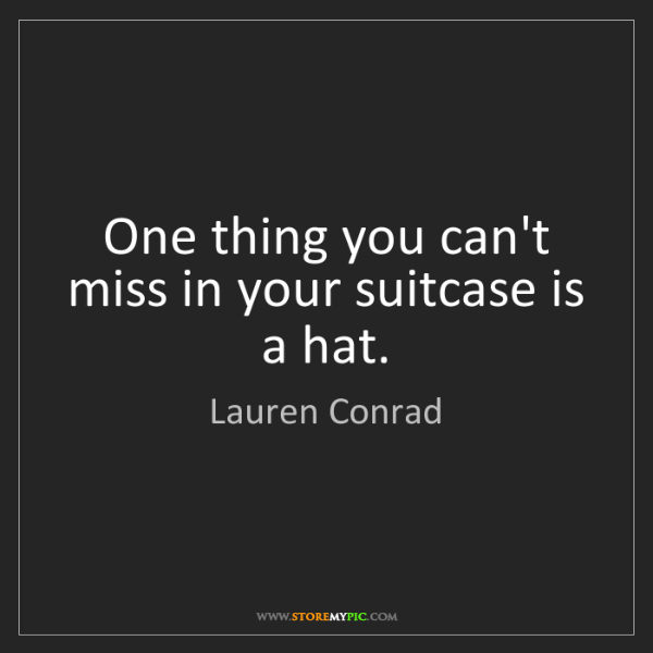 Lauren Conrad: One thing you can't miss in your suitcase is a hat.