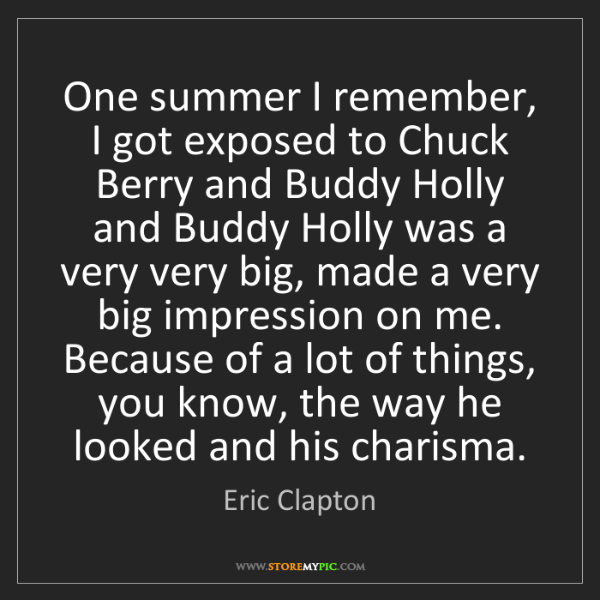 Eric Clapton: One summer I remember, I got exposed to Chuck Berry and...