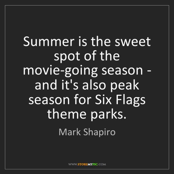 Mark Shapiro: Summer is the sweet spot of the movie-going season -...