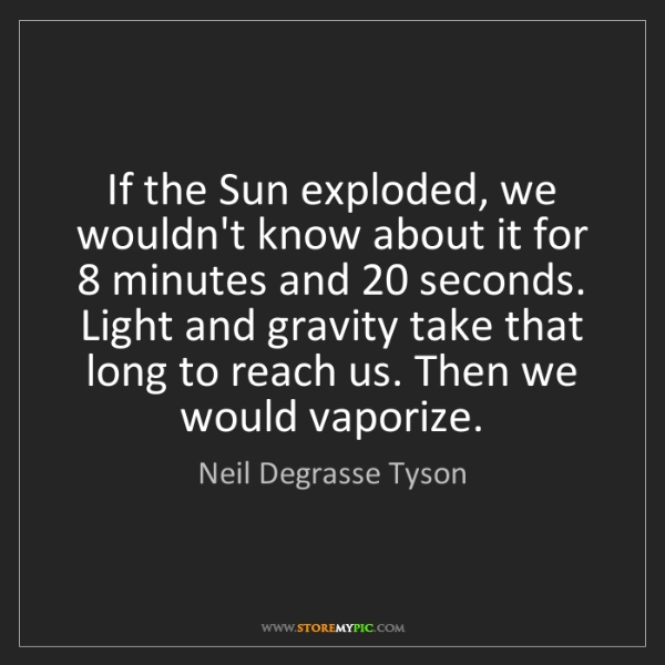 Neil Degrasse Tyson: If the Sun exploded, we wouldn't know about it for 8...