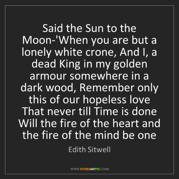 Edith Sitwell: Said the Sun to the Moon-'When you are but a lonely white...