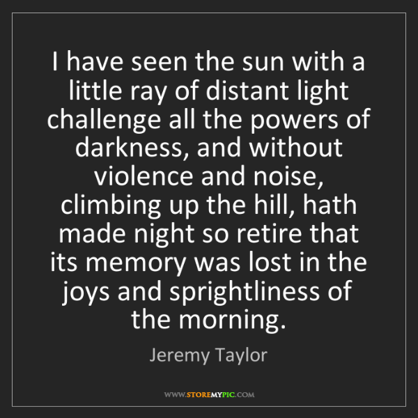 Jeremy Taylor: I have seen the sun with a little ray of distant light...