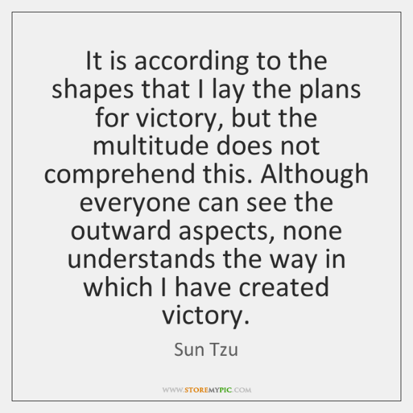 It is according to the shapes that I lay the plans for ...