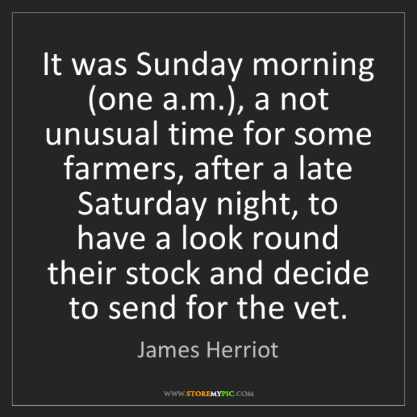 James Herriot: It was Sunday morning (one a.m.), a not unusual time...