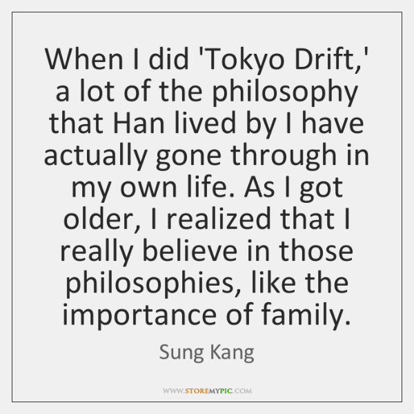 When I did 'Tokyo Drift,' a lot of the philosophy that ...