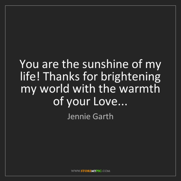 Jennie Garth: You are the sunshine of my life! Thanks for brightening...
