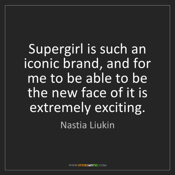 Nastia Liukin: Supergirl is such an iconic brand, and for me to be able...