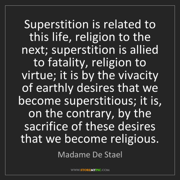 Madame De Stael: Superstition is related to this life, religion to the...