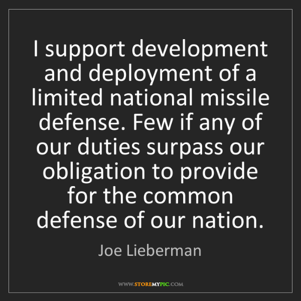 Joe Lieberman: I support development and deployment of a limited national...
