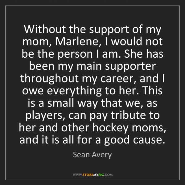 Sean Avery: Without the support of my mom, Marlene, I would not be...