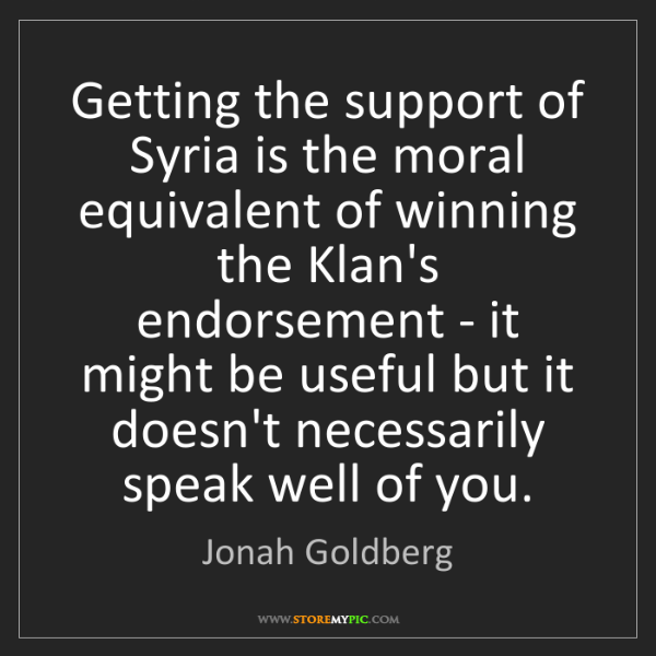 Jonah Goldberg: Getting the support of Syria is the moral equivalent...