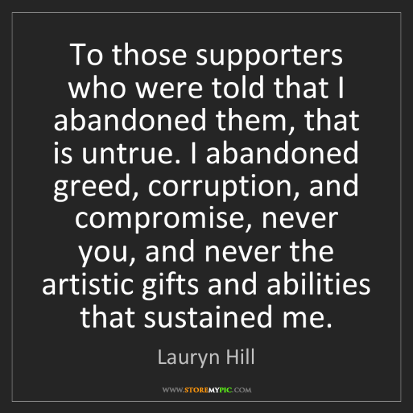 Lauryn Hill: To those supporters who were told that I abandoned them,...