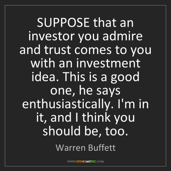 Warren Buffett: SUPPOSE that an investor you admire and trust comes to...