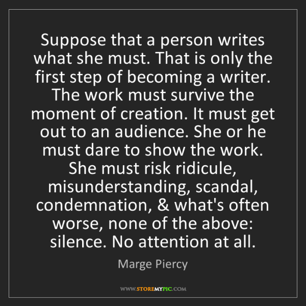 Marge Piercy: Suppose that a person writes what she must. That is only...