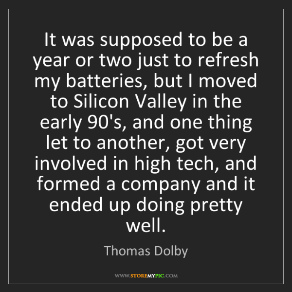 Thomas Dolby: It was supposed to be a year or two just to refresh my...