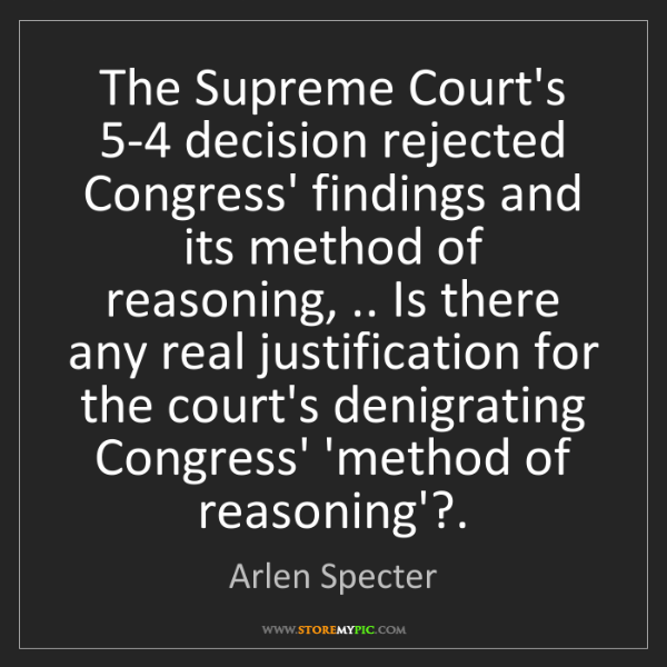 Arlen Specter: The Supreme Court's 5-4 decision rejected Congress' findings...
