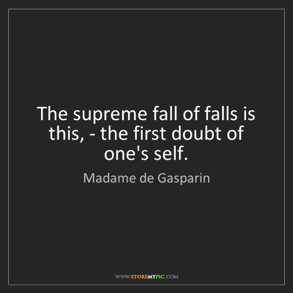 Madame de Gasparin: The supreme fall of falls is this, - the first doubt...