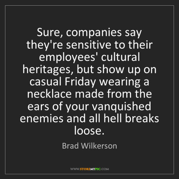 Brad Wilkerson: Sure, companies say they're sensitive to their employees'...