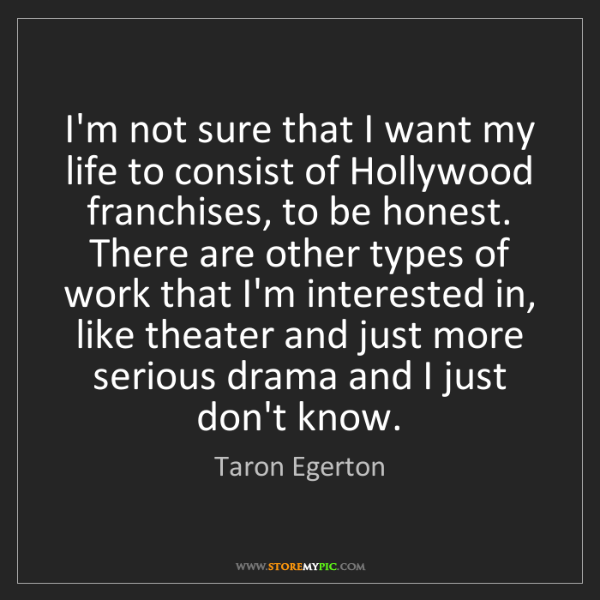 Taron Egerton: I'm not sure that I want my life to consist of Hollywood...