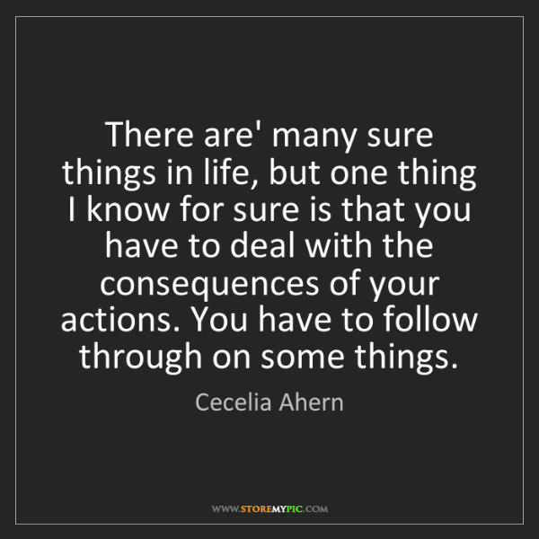 Cecelia Ahern: There are' many sure things in life, but one thing I...
