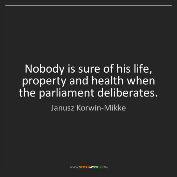 Janusz Korwin-Mikke: Nobody is sure of his life, property and health when...