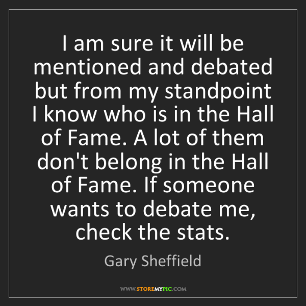 Gary Sheffield: I am sure it will be mentioned and debated but from my...