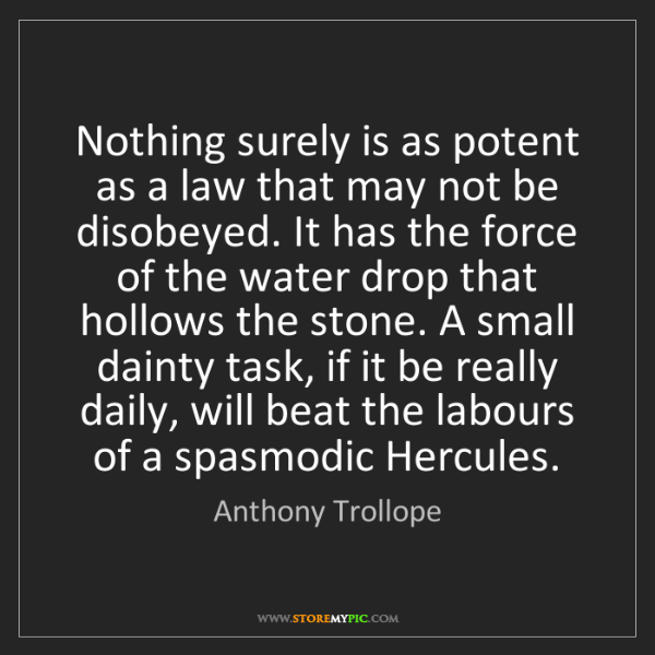 Anthony Trollope: Nothing surely is as potent as a law that may not be...