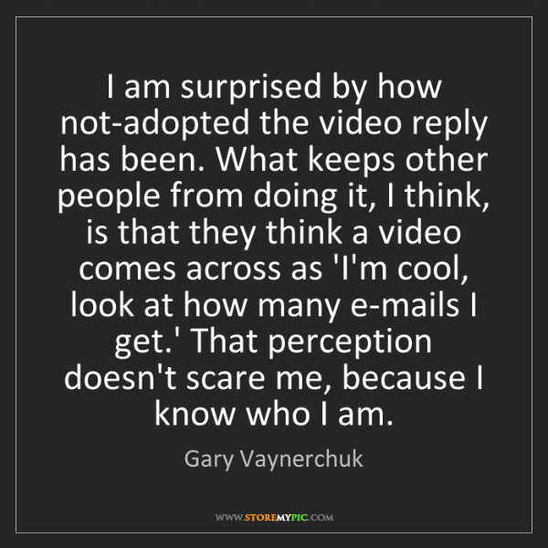 Gary Vaynerchuk: I am surprised by how not-adopted the video reply has...
