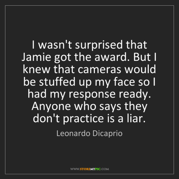 Leonardo Dicaprio: I wasn't surprised that Jamie got the award. But I knew...