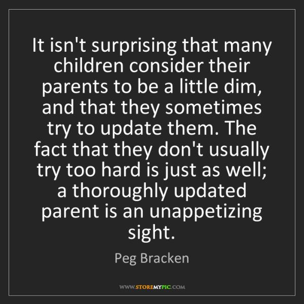 Peg Bracken: It isn't surprising that many children consider their...