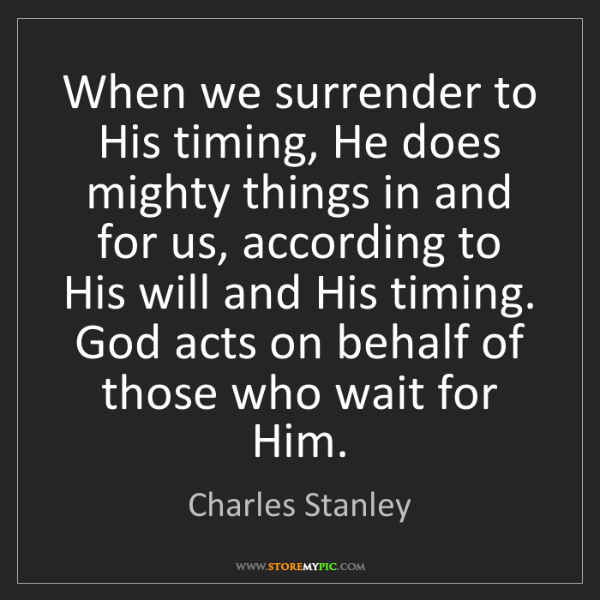 Charles Stanley: When we surrender to His timing, He does mighty things...