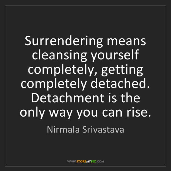 Nirmala Srivastava: Surrendering means cleansing yourself completely, getting...