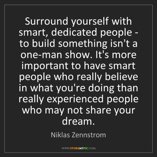 Niklas Zennstrom: Surround yourself with smart, dedicated people - to build...