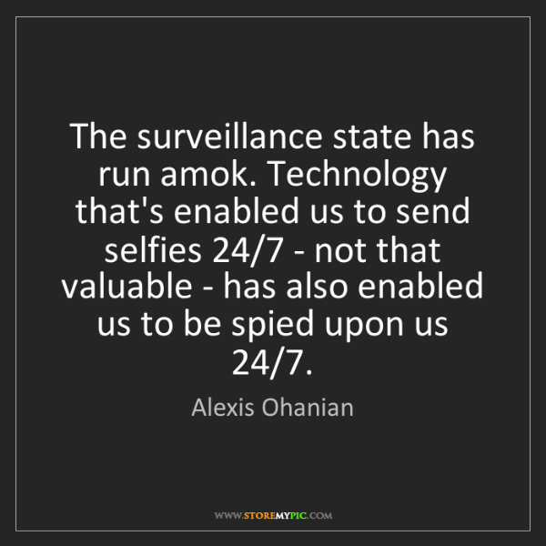 Alexis Ohanian: The surveillance state has run amok. Technology that's...