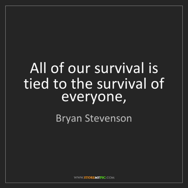 Bryan Stevenson: All of our survival is tied to the survival of everyone,