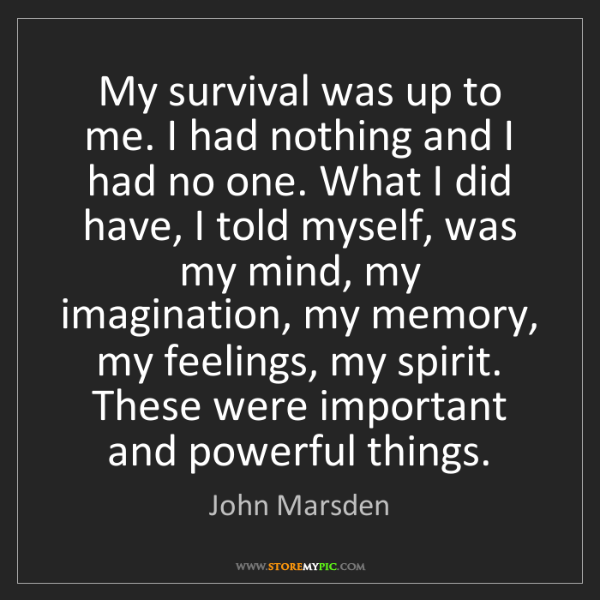 John Marsden: My survival was up to me. I had nothing and I had no...