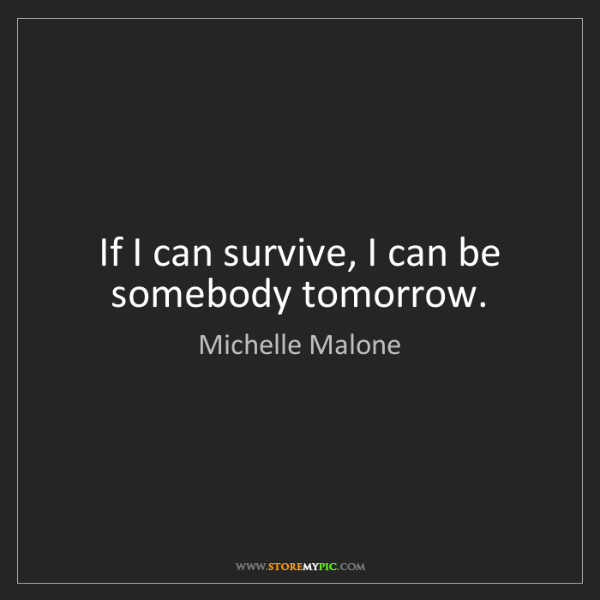 Michelle Malone: If I can survive, I can be somebody tomorrow.