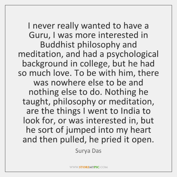 I never really wanted to have a Guru, I was more interested ...