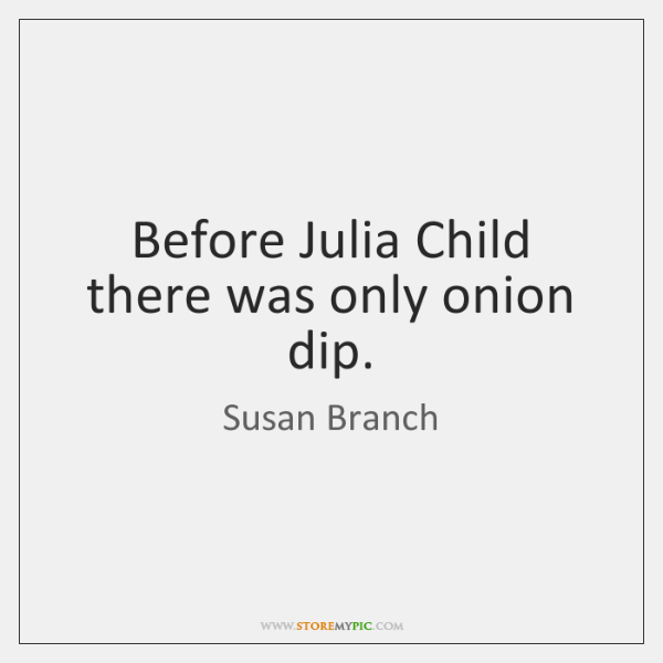 Before Julia Child there was only onion dip.