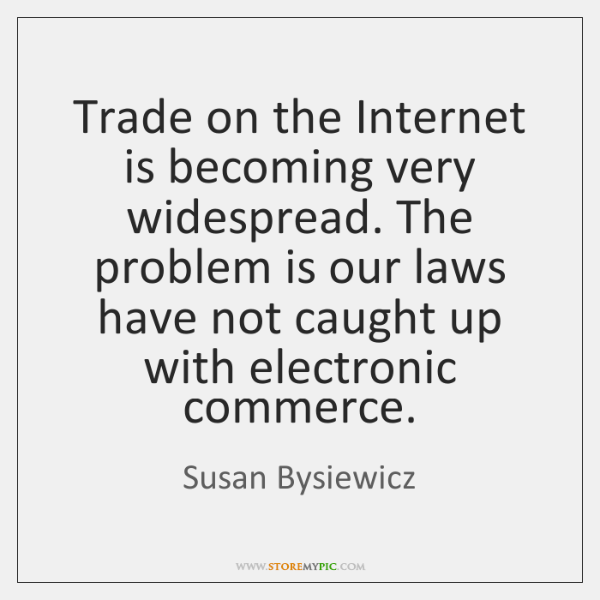 Trade on the Internet is becoming very widespread. The problem is our ...
